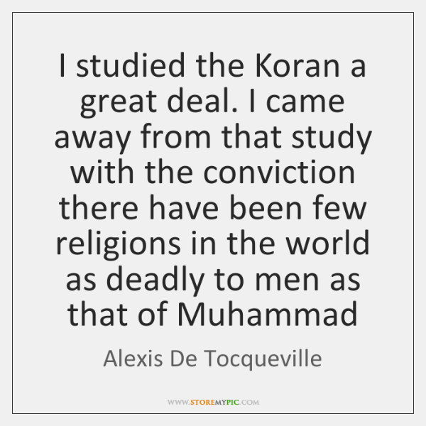 I studied the Koran a great deal. I came away from that ...