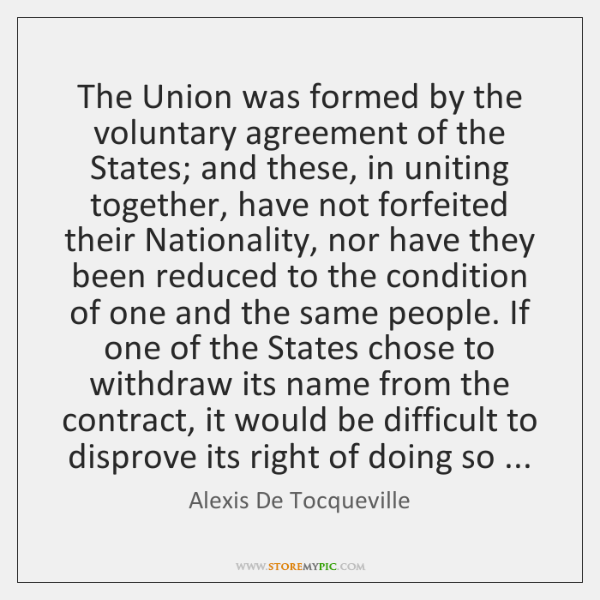 The Union was formed by the voluntary agreement of the States; and ...