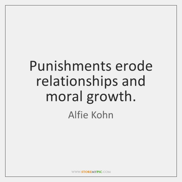 Punishments erode relationships and moral growth.
