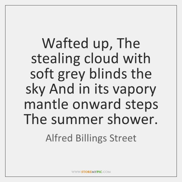 Wafted up, The stealing cloud with soft grey blinds the sky And ...