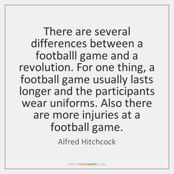 There are several differences between a footballl game and a revolution. For ...