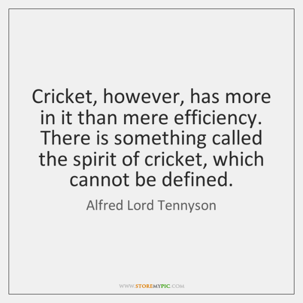 Cricket, however, has more in it than mere efficiency. There is something ...