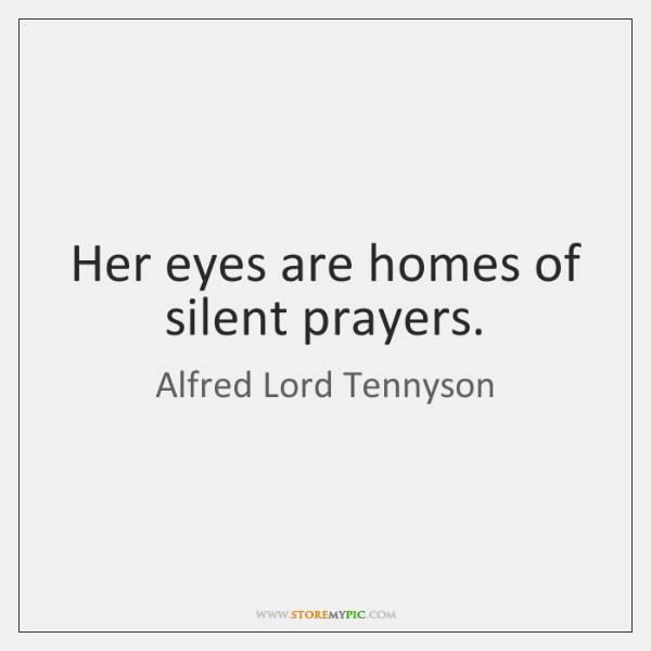 Her eyes are homes of silent prayers.