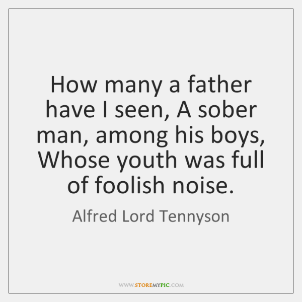 How many a father have I seen, A sober man, among his ...