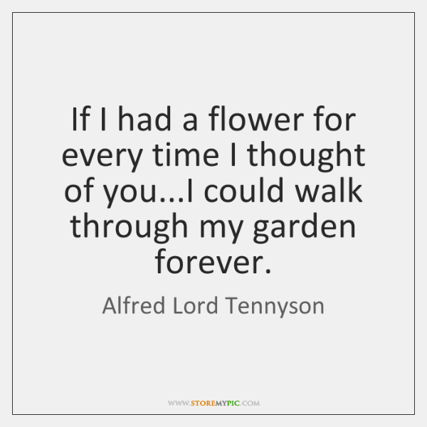 If I had a flower for every time I thought of you......