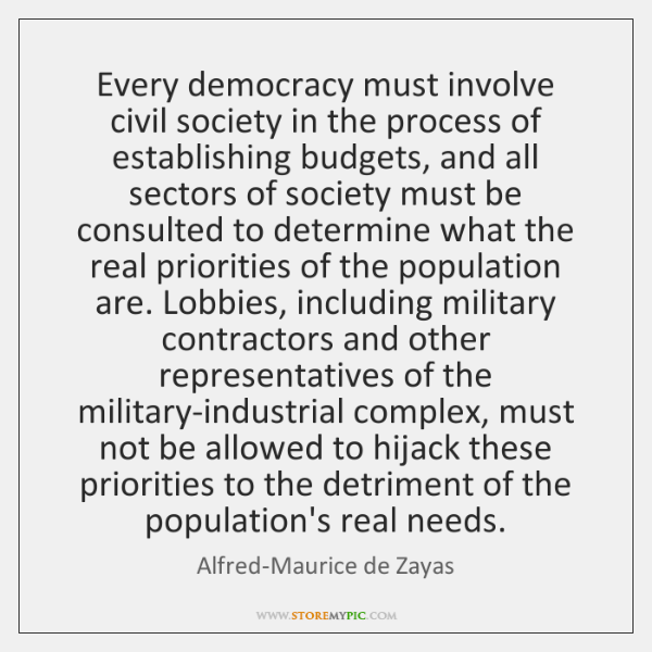Every democracy must involve civil society in the process of establishing budgets, ...