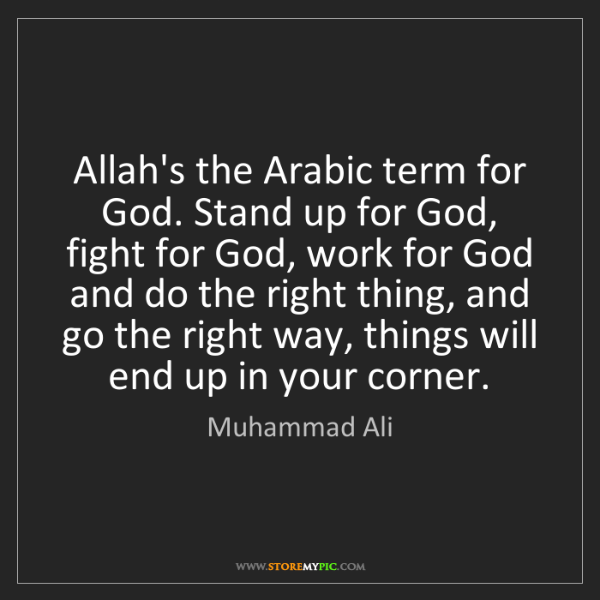 Muhammad Ali: Allah's the Arabic term for God. Stand up for God, fight...