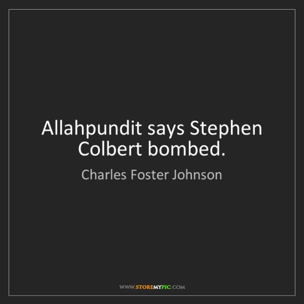 Charles Foster Johnson: Allahpundit says Stephen Colbert bombed.