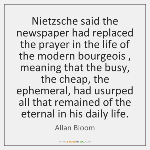 Nietzsche said the newspaper had replaced the prayer in the life of ...