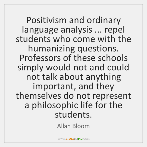 Positivism and ordinary language analysis ... repel students who come with the humanizing ...