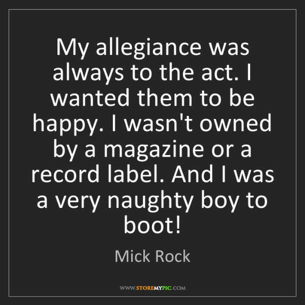 Mick Rock: My allegiance was always to the act. I wanted them to...