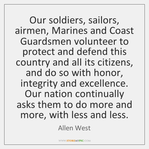 Our soldiers, sailors, airmen, Marines and Coast Guardsmen volunteer to protect and ...