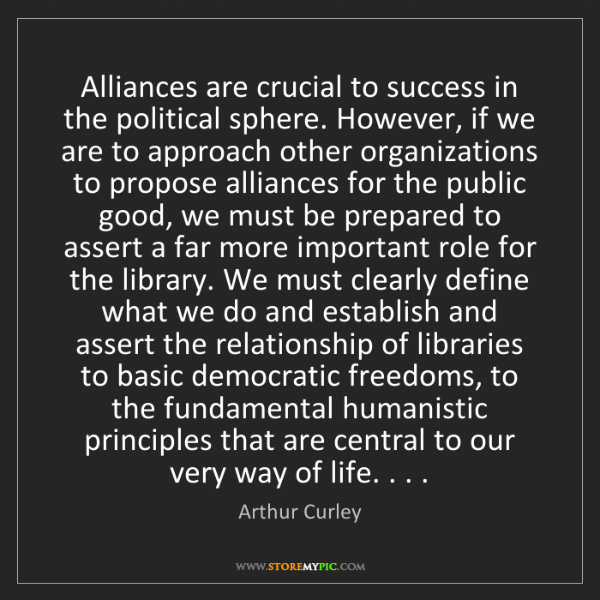Arthur Curley: Alliances are crucial to success in the political sphere....