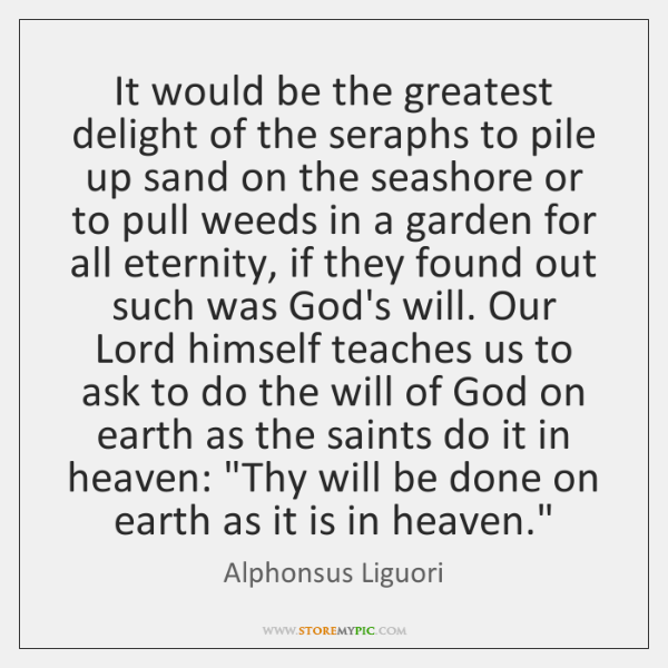 It would be the greatest delight of the seraphs to pile up ...