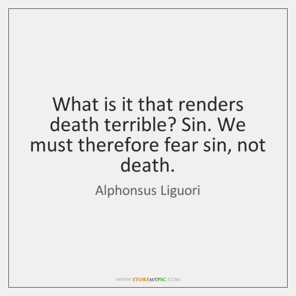 What is it that renders death terrible? Sin. We must therefore fear ...