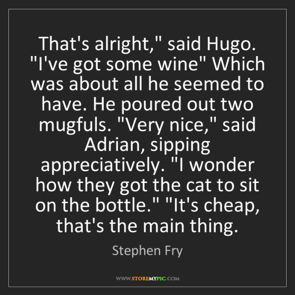 """Stephen Fry: That's alright,"""" said Hugo. """"I've got some wine"""" Which..."""