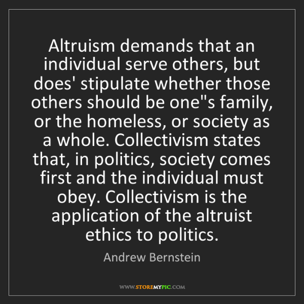 Andrew Bernstein: Altruism demands that an individual serve others, but...