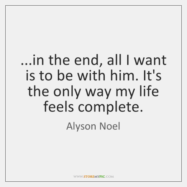 ...in the end, all I want is to be with him. It's ...