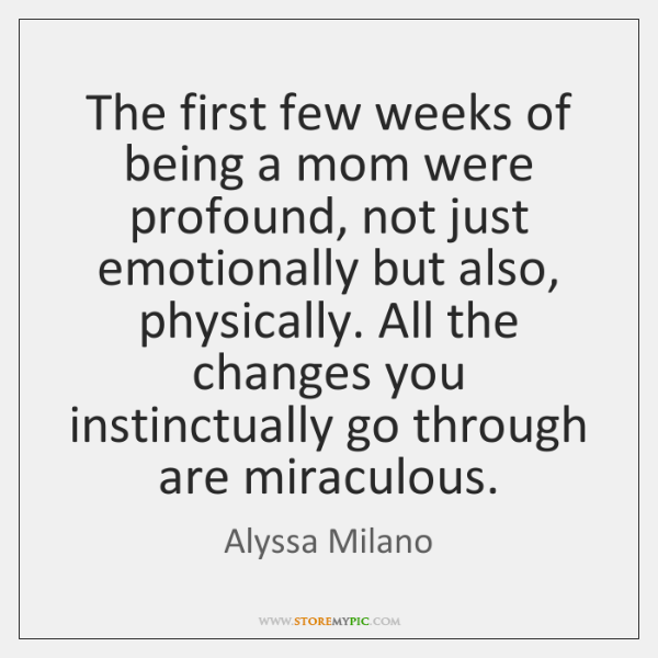 The first few weeks of being a mom were profound, not just ...