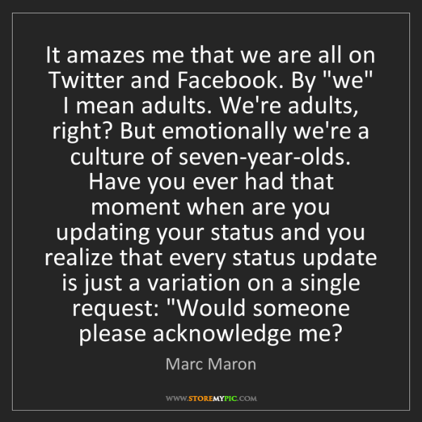 Marc Maron: It amazes me that we are all on Twitter and Facebook....