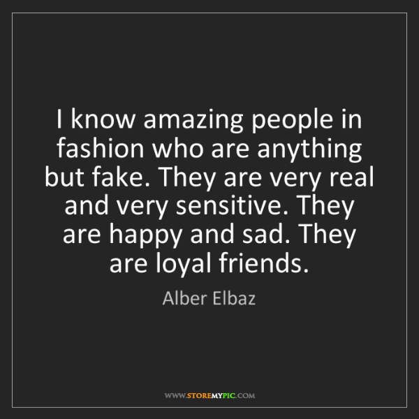 Alber Elbaz: I know amazing people in fashion who are anything but...