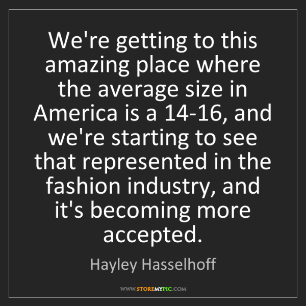 Hayley Hasselhoff: We're getting to this amazing place where the average...