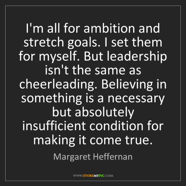 Margaret Heffernan: I'm all for ambition and stretch goals. I set them for...