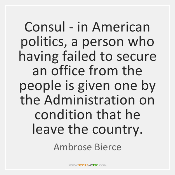 Consul - in American politics, a person who having failed to secure ...