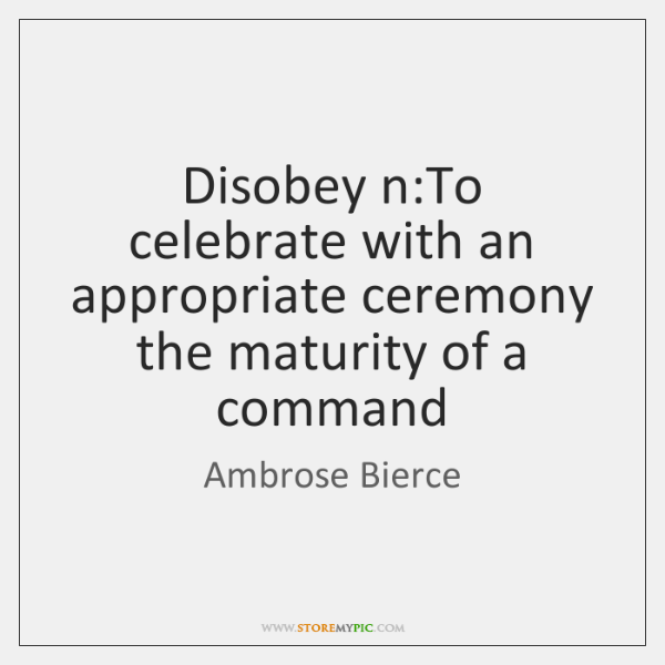 Disobey n:To celebrate with an appropriate ceremony the maturity of a ...