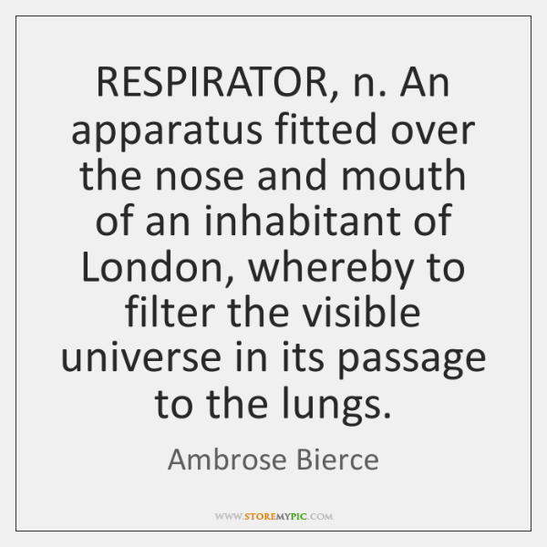 RESPIRATOR, n. An apparatus fitted over the nose and mouth of an ...
