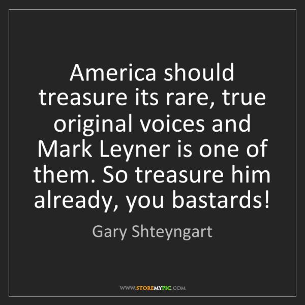 Gary Shteyngart: America should treasure its rare, true original voices...