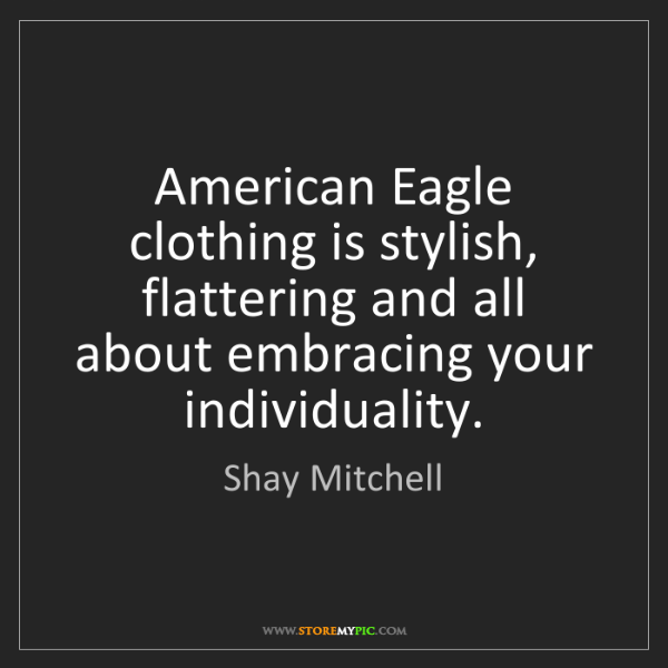 Shay Mitchell: American Eagle clothing is stylish, flattering and all...