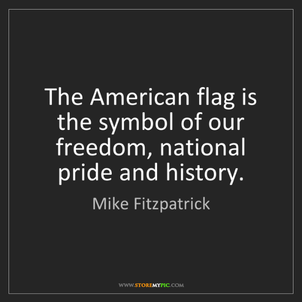 Mike Fitzpatrick: The American flag is the symbol of our freedom, national...