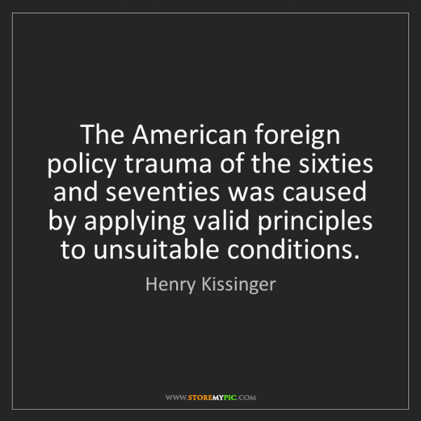 Henry Kissinger: The American foreign policy trauma of the sixties and...