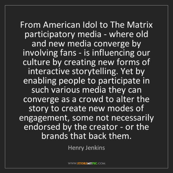 Henry Jenkins: From American Idol to The Matrix participatory media...