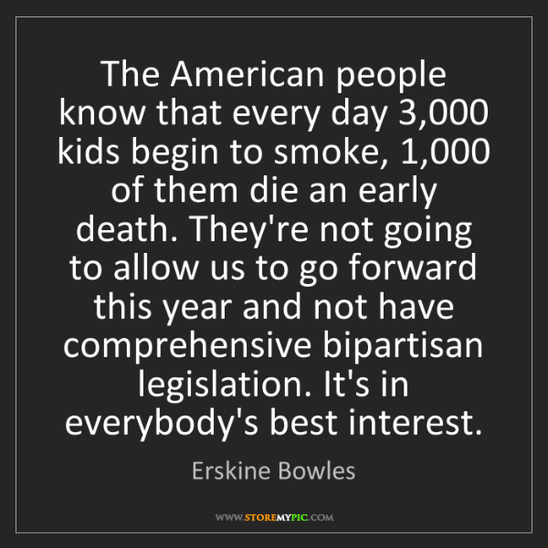 Erskine Bowles: The American people know that every day 3,000 kids begin...