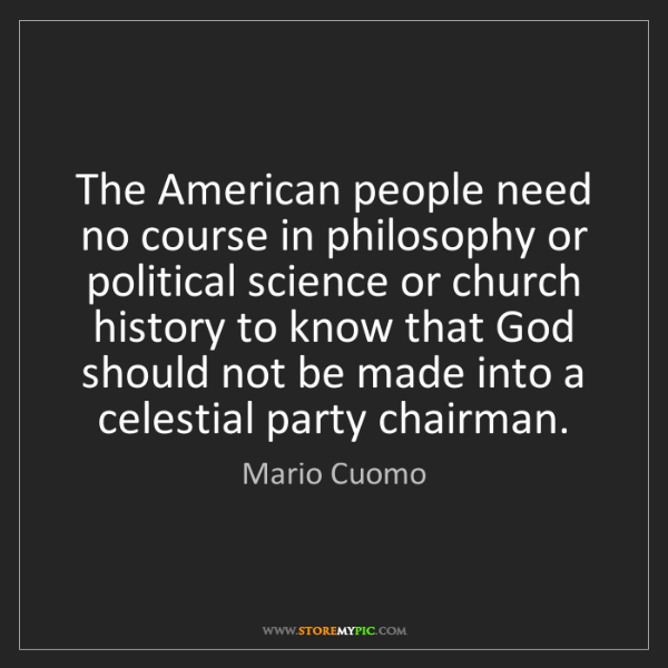 Mario Cuomo: The American people need no course in philosophy or political...