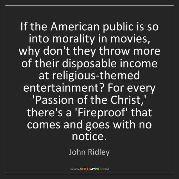 John Ridley: If the American public is so into morality in movies,...