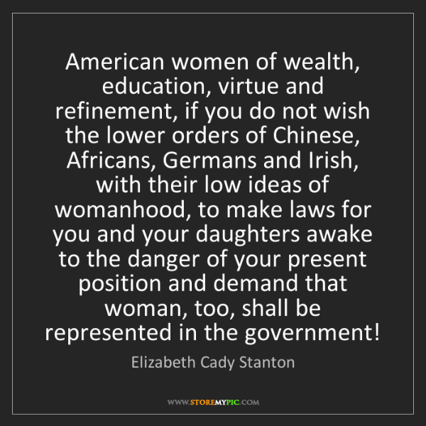 Elizabeth Cady Stanton: American women of wealth, education, virtue and refinement,...