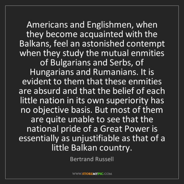 Bertrand Russell: Americans and Englishmen, when they become acquainted...