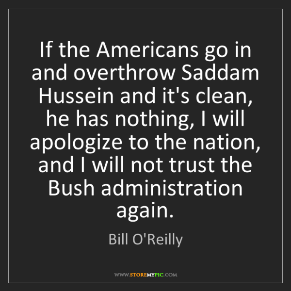Bill O'Reilly: If the Americans go in and overthrow Saddam Hussein and...