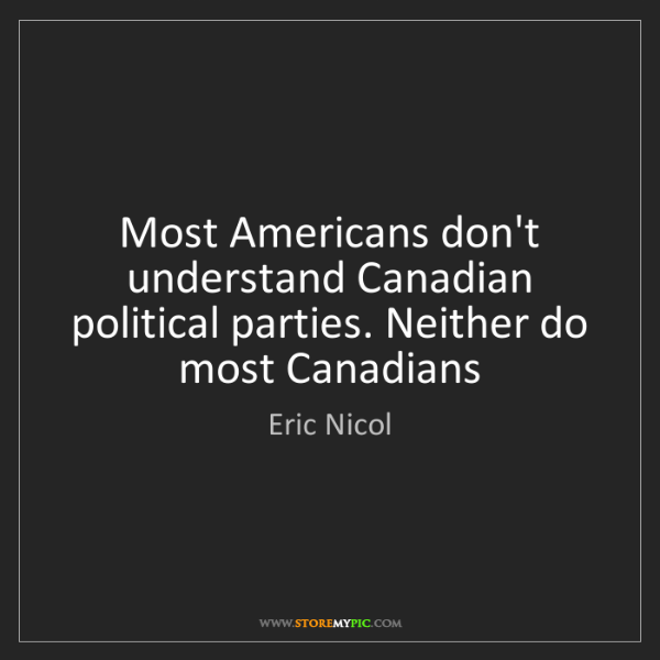 Eric Nicol: Most Americans don't understand Canadian political parties....