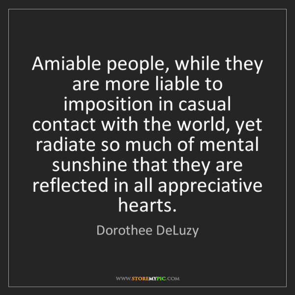 Dorothee DeLuzy: Amiable people, while they are more liable to imposition...