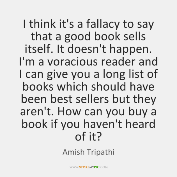 I think it's a fallacy to say that a good book sells ...