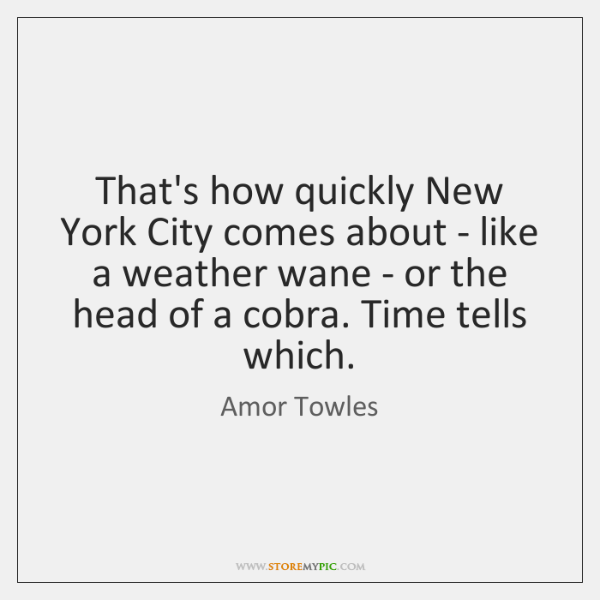 That's how quickly New York City comes about - like a weather ...