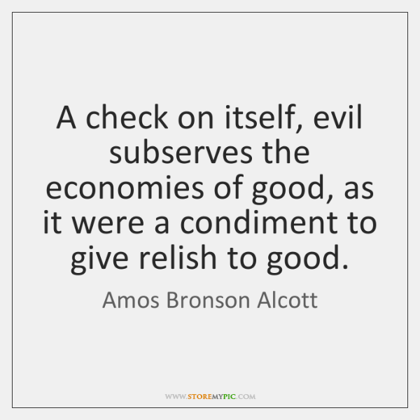 A check on itself, evil subserves the economies of good, as it ...