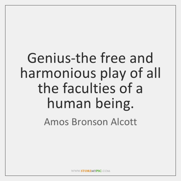 Genius-the free and harmonious play of all the faculties of a human ...