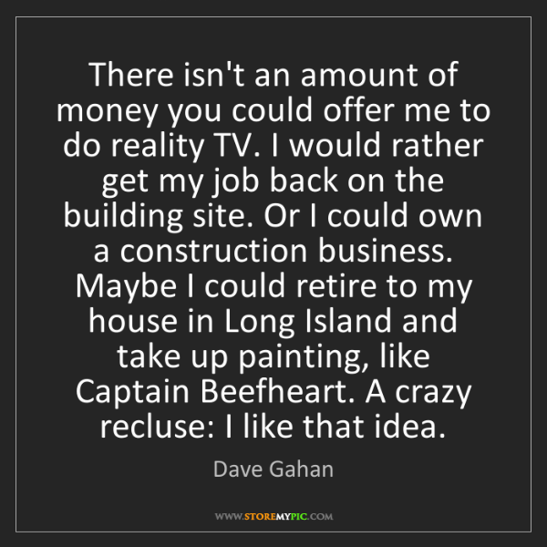 Dave Gahan: There isn't an amount of money you could offer me to...