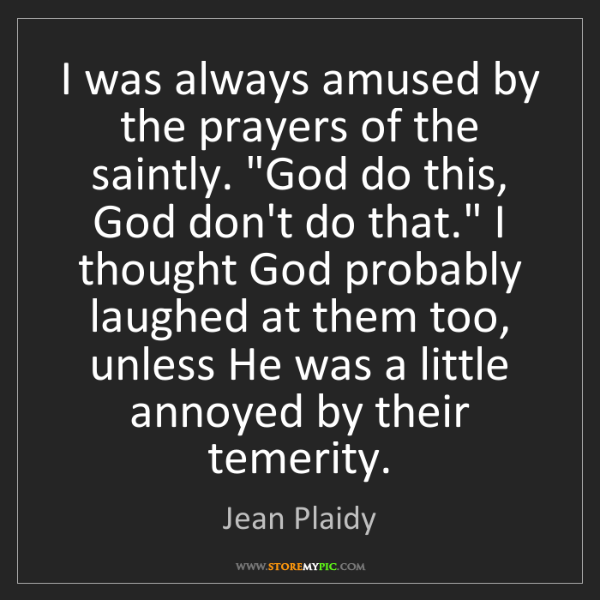 """Jean Plaidy: I was always amused by the prayers of the saintly. """"God..."""