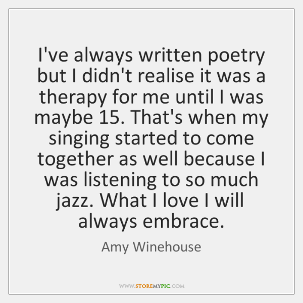 I've always written poetry but I didn't realise it was a therapy ...